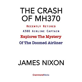 THE CRASH OF MH370: Recently Retired A380 Airline Captain Explores the Mystery of the Doomed Airliner.