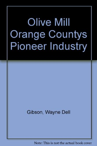 Olive Mill Orange Countys Pioneer Industry Gibson Olive