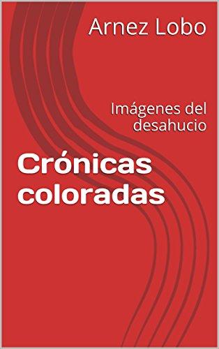Crónicas coloradas: Imágenes del desahucio por Arnez Lobo