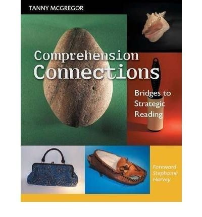 Comprehension Connections: Bridges to Strategic Reading [ COMPREHENSION CONNECTIONS: BRIDGES TO STRATEGIC READING ] by McGregor, Tanny (Author) Feb-07-2007 [ Paperback ]