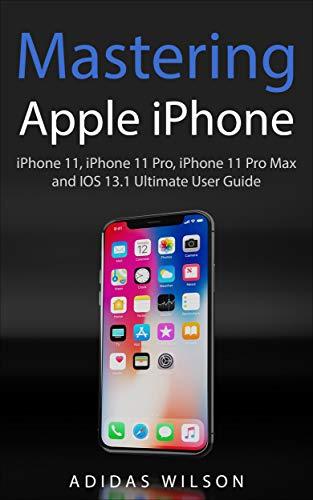 Mastering Apple iPhone : iPhone 11, iPhone 11 Pro, iPhone 11 Pro ...