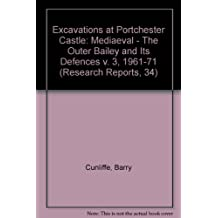 Excavations at Portchester Castle, Vol III: Medieval, the Outer Bailey and Its Defenses (Research Reports)