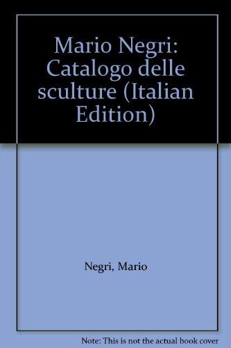 Mario Negri. Catalogo delle sculture