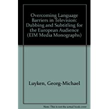 Overcoming Language Barriers in Television: Dubbing and Subtitling for the European Audience (EIM Media Monographs)
