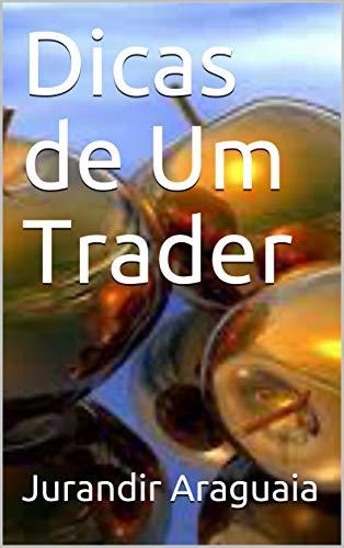 Dicas de Um Trader (Portuguese Edition)