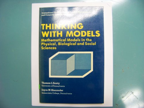 Thinking with Models: v. 2: Mathematical Models in the Physical, Biological and Social Sciences (International series in modern applied mathematics and computer science)