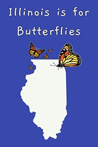 Illinois Is For Butterflies: 6x9 150 Page Journal-style Notebook for Monarch Butterfly lovers, butterfly gardeners, and those who love Entomology and Lepidopterology.