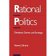 Rational Politics: Decisions, Games, and Strategy by Steven J. Brams (1989-08-28)