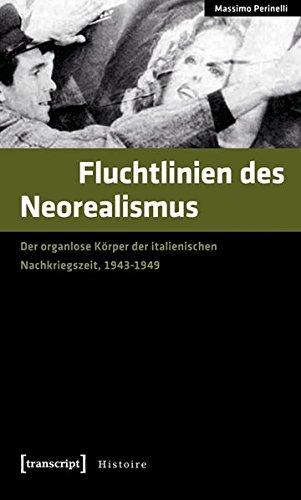 Fluchtlinien des Neorealismus: Der organlose Körper der italienischen Nachkriegszeit, 1943-1949 (Histoire)
