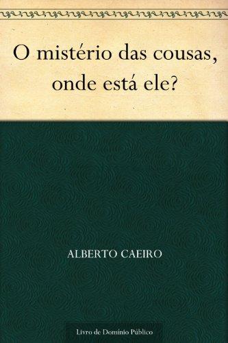 O mistério das cousas onde está ele? (Portuguese Edition) book cover