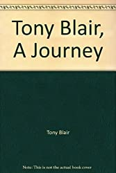 A JOURNEY: MY POLITICAL LIFE BY Blair, Tony(Author)Hardcover