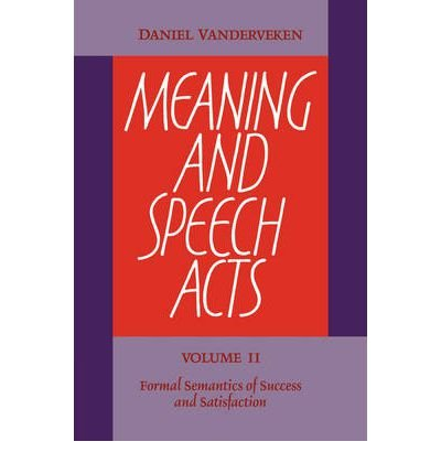 [(Meaning and Speech Acts: Volume 2, Formal Semantics of Success and Satisfaction: v. 2)] [Author: Daniel Vanderveken] published on (March, 2009)