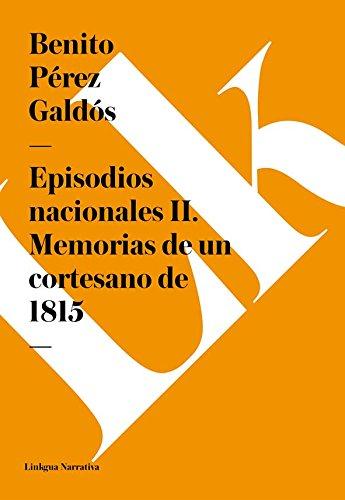 Episodios nacionales II. Memorias de un cortesano de 1815 por Benito Pérez Galdós