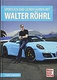 Sportlich und sicher fahren mit Walter Röhrl - Frank Lewerenz