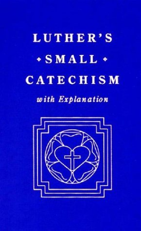 Luther's Small Catechism, with Explanation by Martin Luther (1991-01-01)