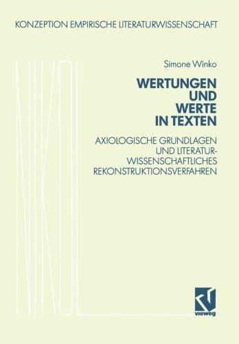 Wertungen und Werte in Texten: Axiologische Grundlagen und literaturwissenschaftliches Rekonstruktionsverfahren (Konzeption Empirische Literaturwissenschaft,)