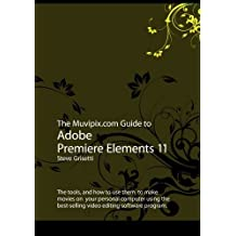 The Muvipix.com Guide to Adobe Premiere Elements 11 by Steve Grisetti (2012-09-13)