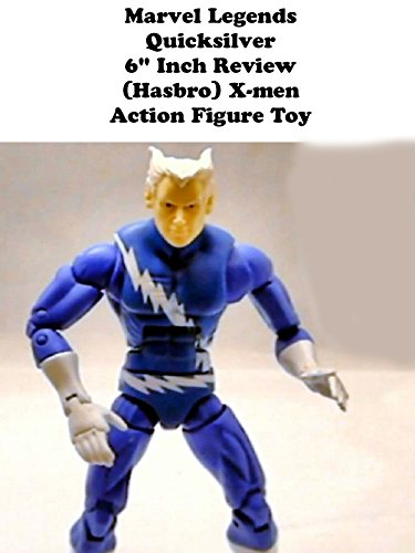 review-marvel-legends-quicksilver-6-inch-review-hasbro-x-men-action-figure-toy