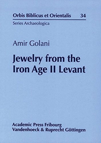 Jewelry from the Iron Age II Levant (Orbis Biblicus et Orientalis, Series Archaeologica, Band 34)