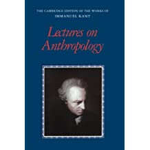 Lectures on Anthropology (The Cambridge Edition of the Works of Immanuel Kant)