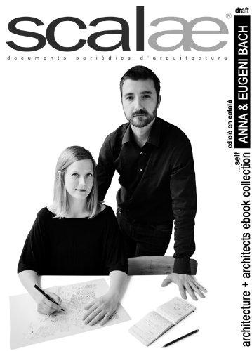 Anna i Eugeni Bach, arquitectes ...per ells mateixos: conversa, matisos, expressió (scalae architecture + architects ebook collection 4) (Catalan Edition)