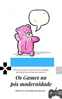 A Loucura e a Insanidade dos Games - na pós modernidade .  (1) (Portuguese Edition) di [A . SS . , Guilherme]