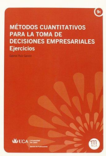 Métodos cuantitativos para la toma de decisiones empresariales. Ejercicios (Manuales. Ciencias Económicas y Empresariales)