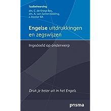 Engelse uitdrukkingen en zegswijzen ingedeeld op onderwerp: druk je beter uit in het Engels (Prisma taalbeheersing)