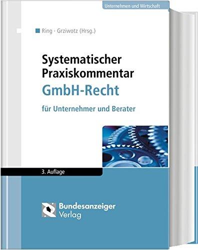 Systematischer Praxiskommentar GmbH-Recht: für Unternehmer und Berater