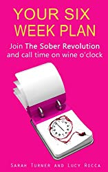 Your Six Week Plan - Join The Sober Revolution and Call Time on Wine o'clock: - Addiction Recovery series (English Edition)