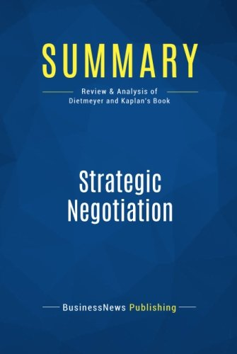 Summary: Strategic Negotiation: Review and Analysis of Dietmeyer and Kaplan's Book