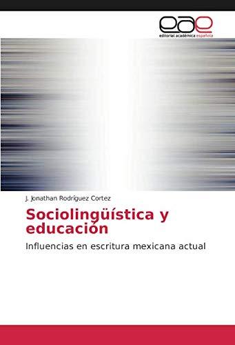 Sociolingüística y educación: Influencias en escritura mexicana actual por J. Jonathan Rodríguez Cortez