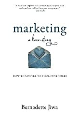 Marketing: A Love Story: How to Matter to Your Customers by Bernadette Jiwa (2014-10-01)