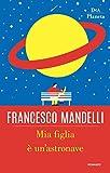 41I0vWLIFSL._SL160_ Mia figlia è un'astronave di Francesco Mandelli Anteprime