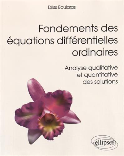 Fondements des Équations Différentielles Ordinaires Analyse Qualitative et Quantitative des Solutions