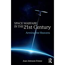 Space Warfare in the 21st Century: Arming the Heavens (Cass Military Studies)