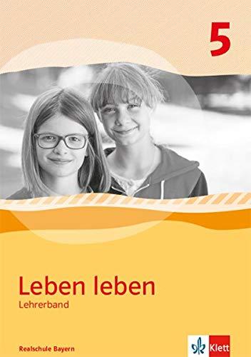 Leben leben 5. Ausgabe Bayern Realschule: Lehrerband Klasse 5 (Leben leben. Ausgabe für Bayern ab 2017)