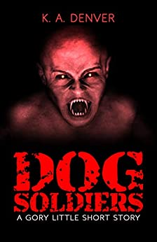Dog Soldiers: A Gory Little Short Story by [DENVER, K A]