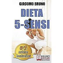 DIETA 5-SENSI. Dimagrire e Controllare il Tuo Peso con le Regole dei Magri Naturali: Il primo libro per le diete che segue il metabolismo naturale. (Libri Dieta)