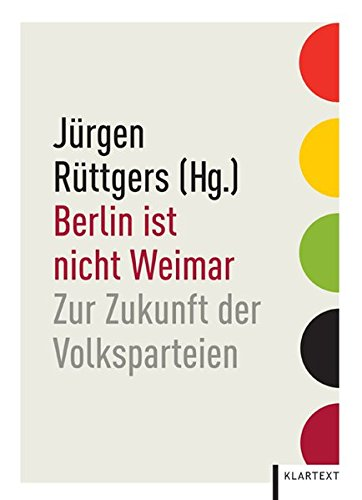 Berlin ist nicht Weimar: Zur Zukunft der Volksparteien