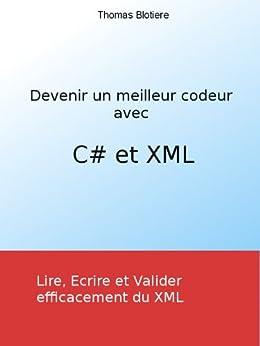 Devenir un meilleur codeur avec C# et XML par [Blotiere, Thomas]