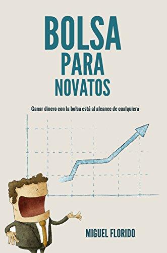 Bolsa para novatos: Ganar dinero con la bolsa está al alcance de todos (El dinero inteligente nº 2) por Miguel Florido