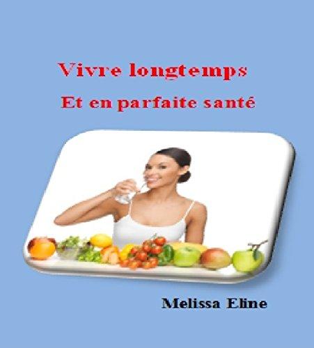 Lire en ligne Vivre longtemps Et en parfaite santé pdf, epub ebook