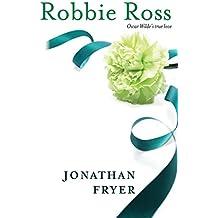 Robbie Ross: Oscar Wilde's True Love