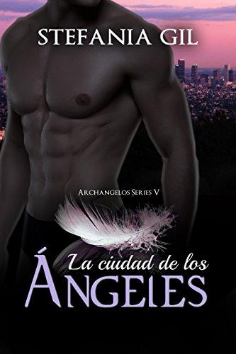 La Ciudad de los Ángeles (Serie Archangelos nº 5)