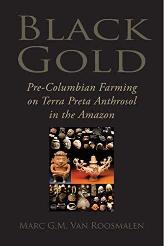 Black Gold: Pre-Columbian Farming on Terra Preta Anthrosol in the Amazon (English Edition)
