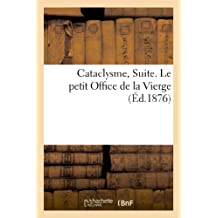 Cataclysme, Suite. Le petit Office de la Vierge, dans le sens de ses apparitions en France: et de la régénération prédite par Sainte Hildegarde