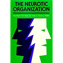The Neurotic Organization: Diagnosing and Changing Counterproductive Styles of Management (J-B US non-Franchise Leadership)