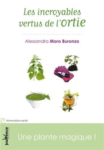 Les incroyables vertus de l'ortie : Une plante magique ! par Alessandra Moro Buronzo