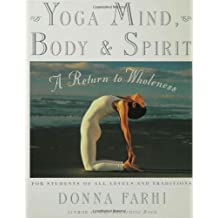 Yoga Mind, Body & Spirit: A Return to Wholeness by Donna Farhi (2000-05-01)